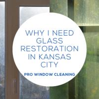 Why I Need Glass Restoration in Kansas City